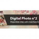 Digital Photo n°2 est disponible chez votre marchand de journaux !