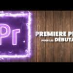 TUTO // Formez-vous au montage vidéo sur Premiere Pro