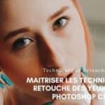TUTO // La retouche des yeux avec Photoshop CC